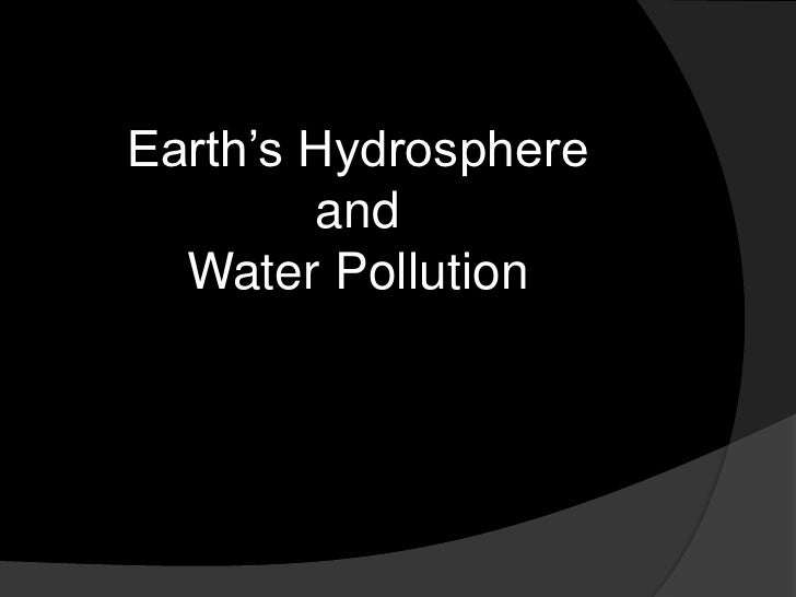 Earth's Hydrosphereand Water Pollution <br />