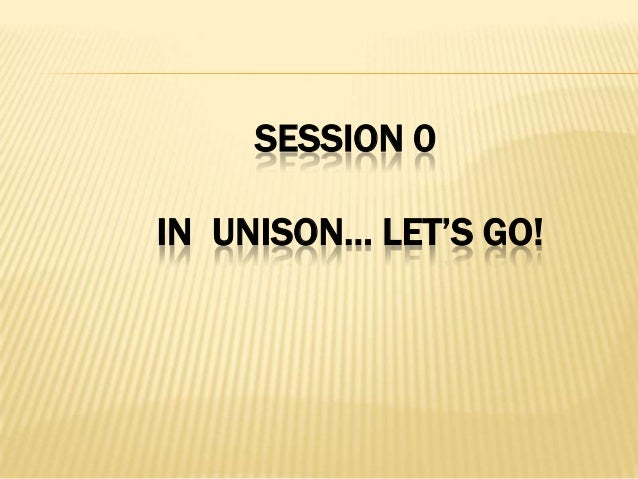 SESSION 0IN UNISON… LET'S GO!
