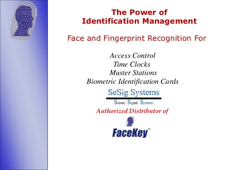 The Power of <br />        Identification Management<br />Face and Fingerprint Recognition For<br />    Access Con...