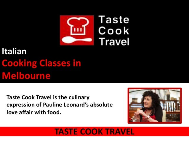ItalianCooking Classes inMelbourne Taste Cook Travel is the culinary expression of Pauline Leonard's absolute love affair ...