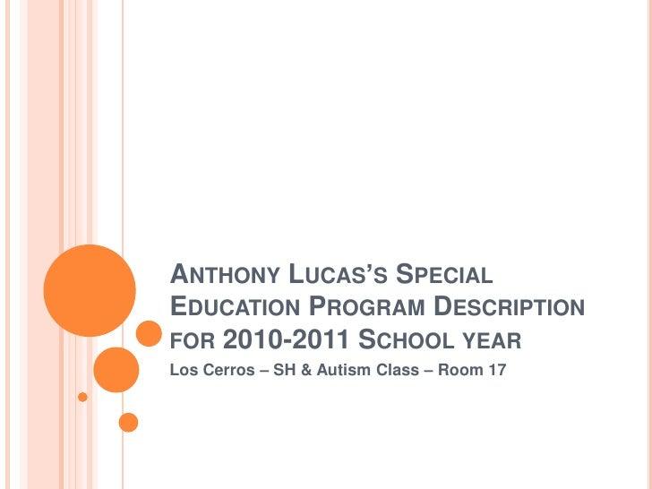 Anthony Lucas's Special Education Program Description for 2010-2011 School year<br />Los Cerros – SH & Autism Class – Room...