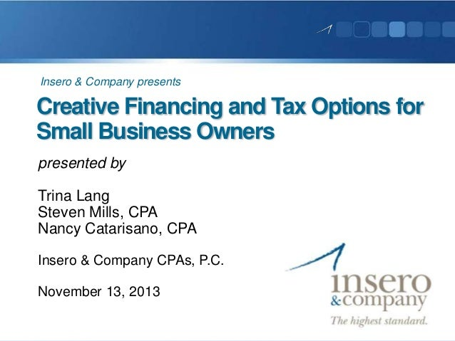 Insero & Company presents  Creative Financing and Tax Options for Small Business Owners presented by  Trina Lang Steven Mi...