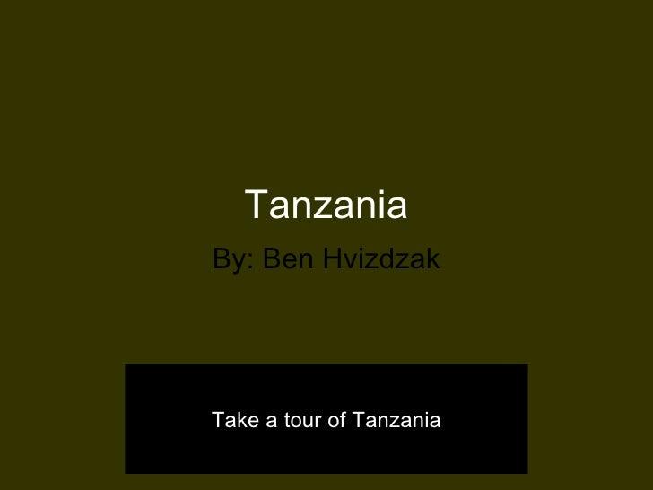 Tanzania By: Ben Hvizdzak Take a tour of Tanzania