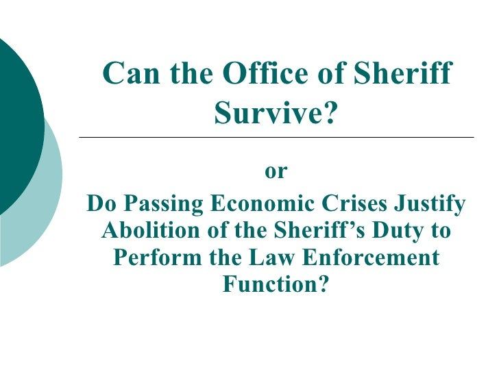 Can the Office of Sheriff Survive? or Do Passing Economic Crises Justify Abolition of the Sheriff's Duty to Perform the La...