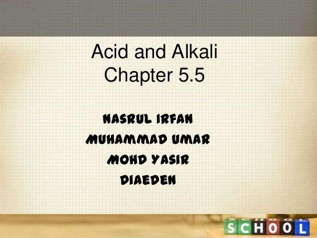 Acid and AlkaliChapter 5.5Nasrul IrfanMuhammad UmarMohd YasirDiaeden
