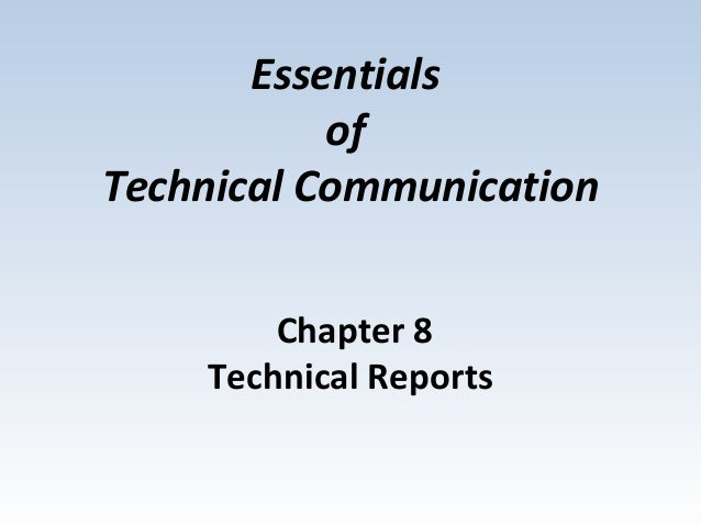 Essentials           ofTechnical Communication        Chapter 8    Technical Reports