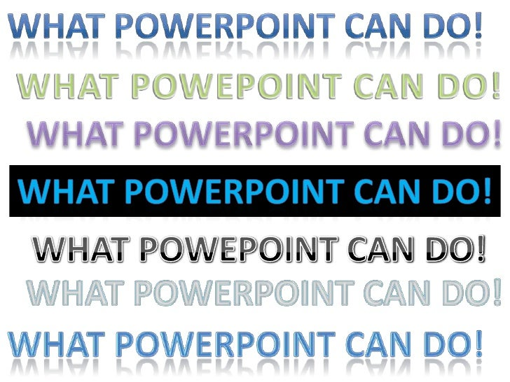 WHAT POWERPOINT CAN DO!<br />WHAT POWEPOINT CAN DO!<br />WHAT POWERPOINT CAN DO!<br />What PowerPoint can DO!<br />WHAT PO...
