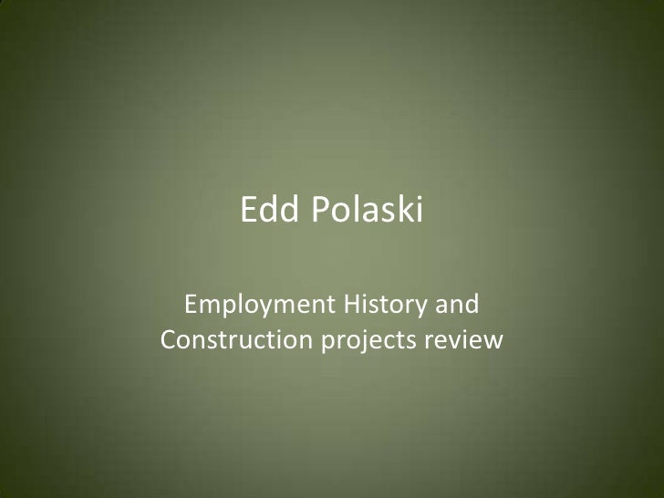 Edd Polaski<br />Employment History and Construction projects review<br />