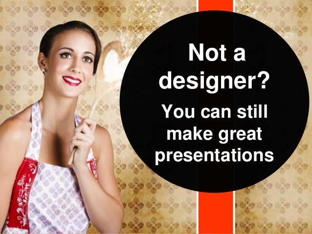 Not adesigner?You can stillmake greatpresentations