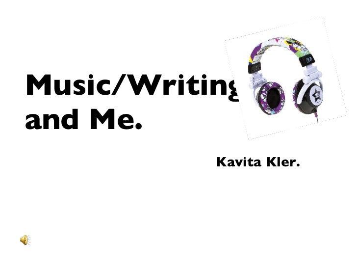 Music/Writing  and Me.   Kavita Kler.