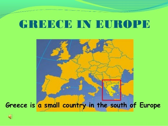 GREECE IN EUROPEGreece is a small country in the south of Europe