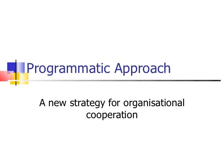 Programmatic Approach A new strategy for organisational cooperation