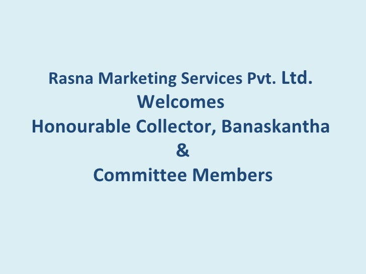 Rasna Marketing Services Pvt. Ltd.            Welcomes Honourable Collector, Banaskantha                 &       Committee...