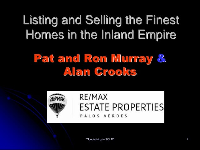 """Listing and Selling the Finest Homes in the Inland Empire Pat and Ron Murray & Alan Crooks  """"Specializing in SOLD""""  1"""
