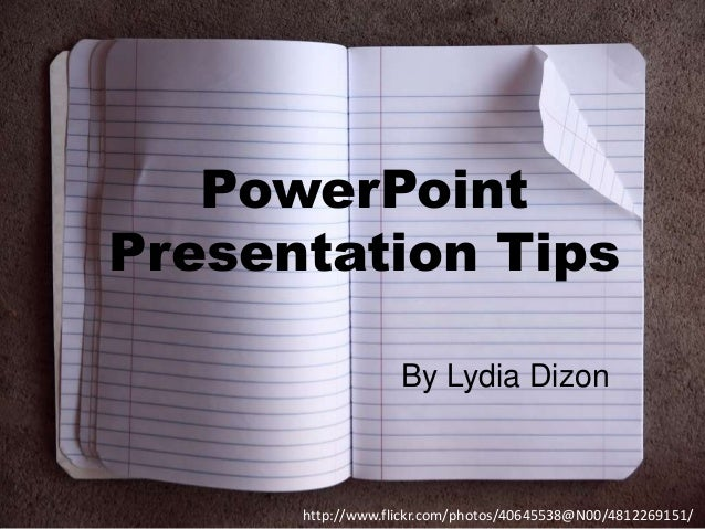 PowerPoint Presentation Tips By Lydia Dizon  http://www.flickr.com/photos/40645538@N00/4812269151/
