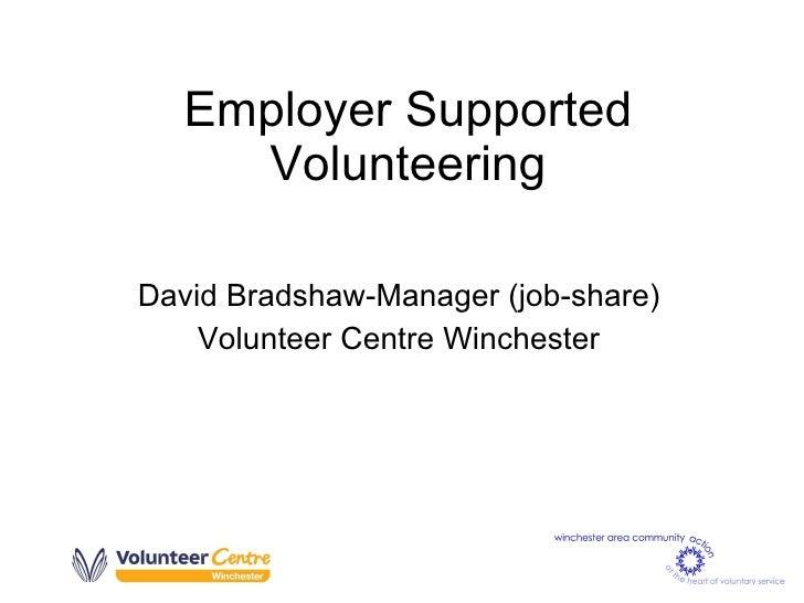 Employer Supported Volunteering David Bradshaw-Manager (job-share) Volunteer Centre Winchester