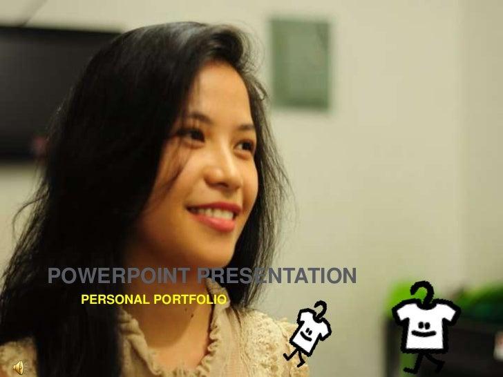 POWERPOINT PRESENTATION<br />PERSONAL PORTFOLIO<br />