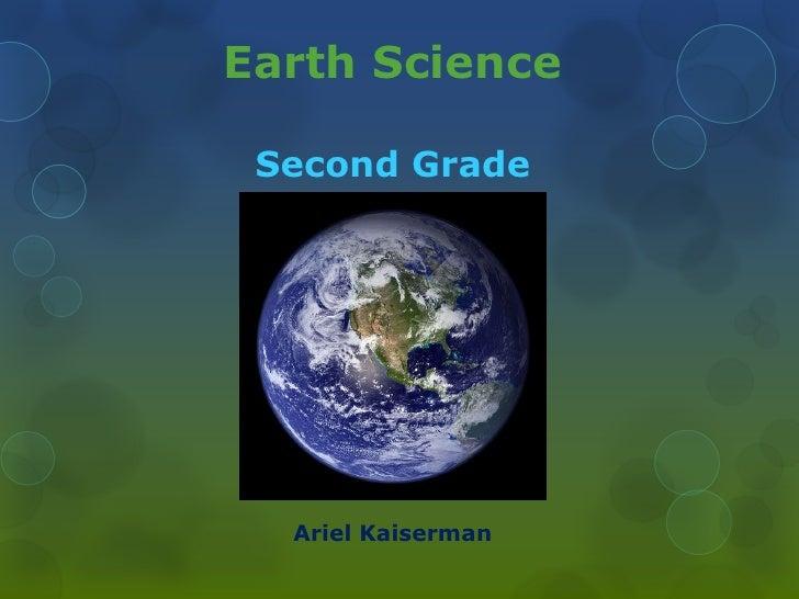 Earth ScienceSecond Grade<br />Ariel Kaiserman<br />
