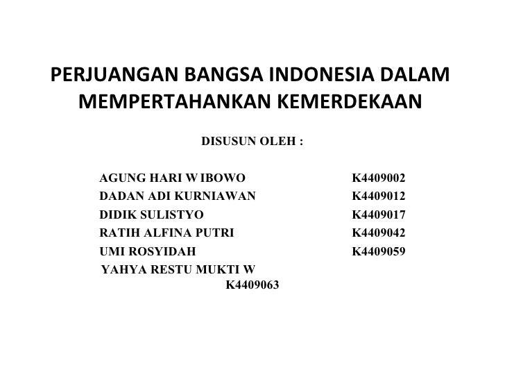 PERJUANGAN BANGSA INDONESIA DALAM  MEMPERTAHANKAN KEMERDEKAAN                  DISUSUN OLEH :    AGUNG HARI W IBOWO       ...