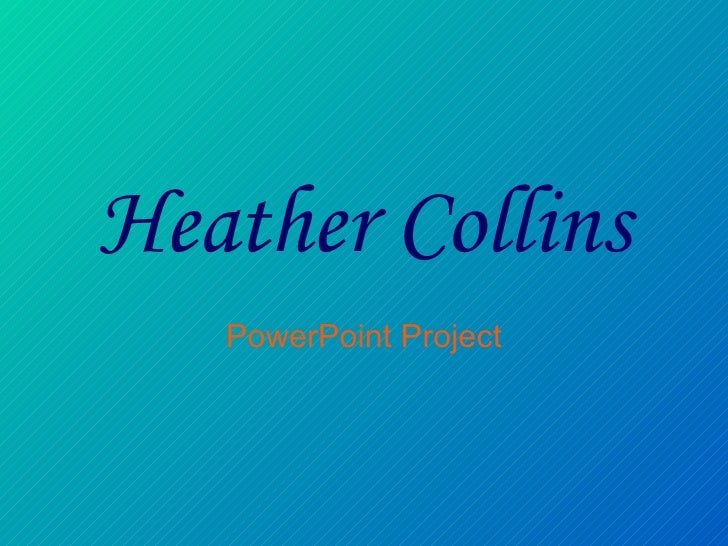 Heather Collins PowerPoint Project