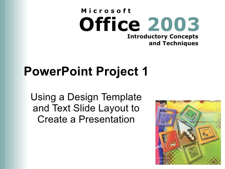 PowerPoint Project 1 Using a Design Template and Text Slide Layout to Create a Presentation