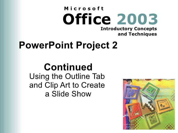 PowerPoint Project 2  Continued Using the Outline Tab  and Clip Art to Create  a Slide Show