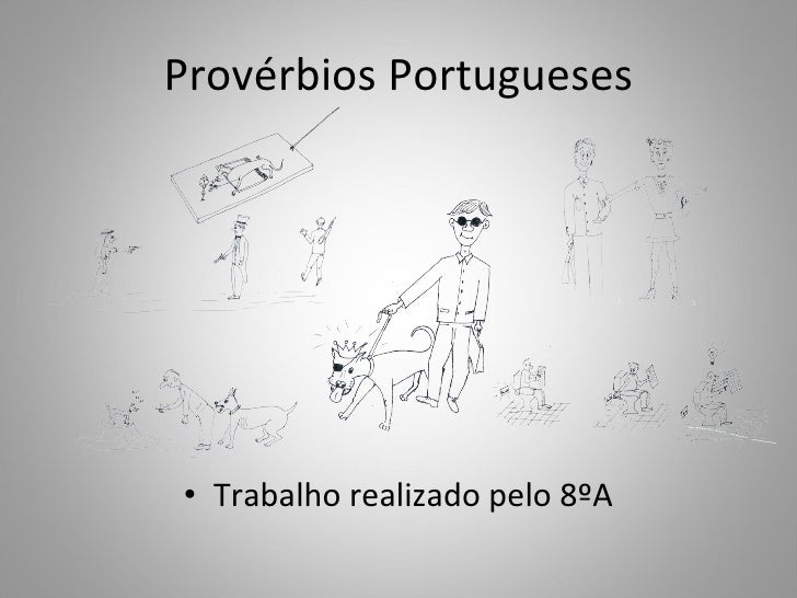 Provérbios Portugueses <ul><li>Trabalho realizado pelo 8ºA </li></ul>