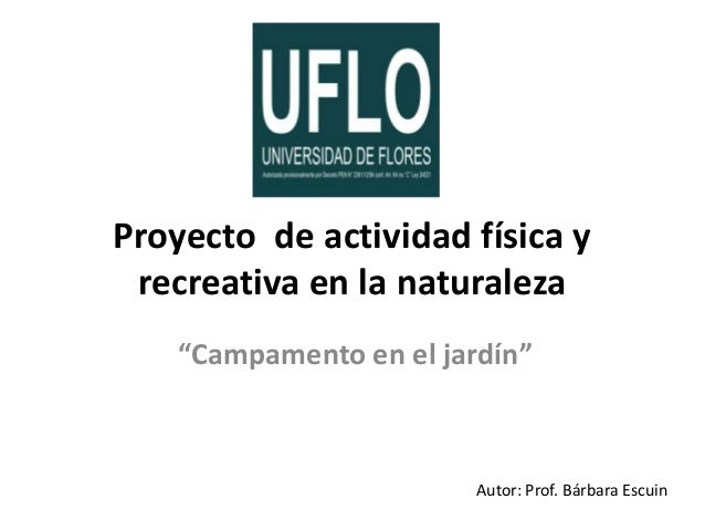 """Proyecto de actividad física y recreativa en la naturaleza """"Campamento en el jardín"""" Autor: Prof. Bárbara Escuin"""