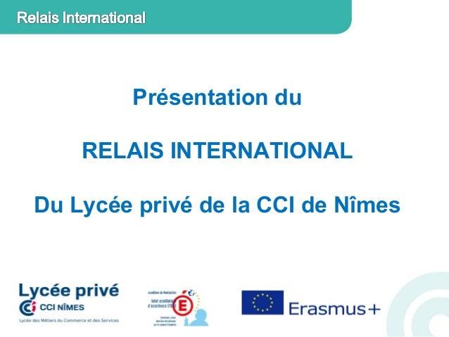 Présentation du RELAIS INTERNATIONAL Du Lycée privé de la CCI de Nîmes