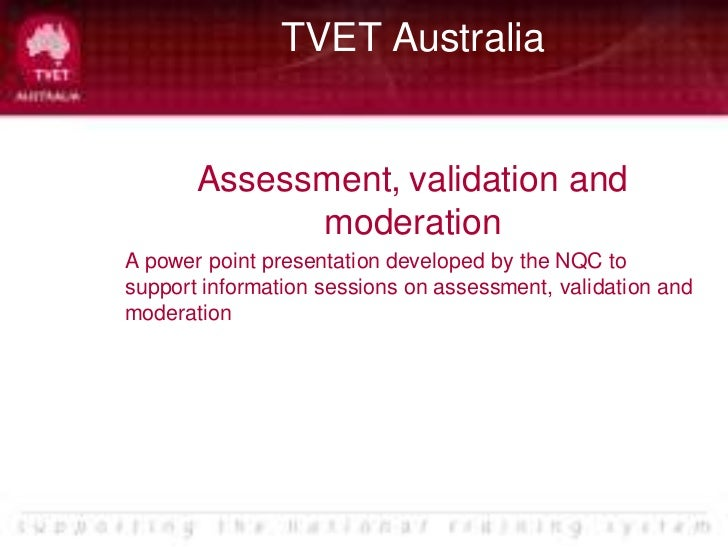 TVET Australia       Assessment, validation and             moderationA power point presentation developed by the NQC tosu...