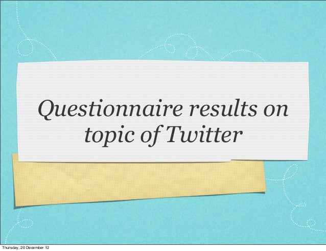 Questionnaire results on                     topic of TwitterThursday, 20 December 12