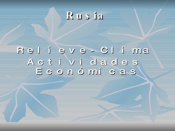 Rusia <ul><li>Relieve-Clima </li></ul><ul><li>Actividades Económicas </li></ul>