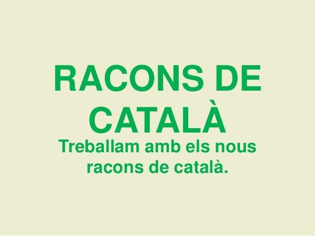 RACONS DE CATALÀTreballam amb els nous   racons de català.