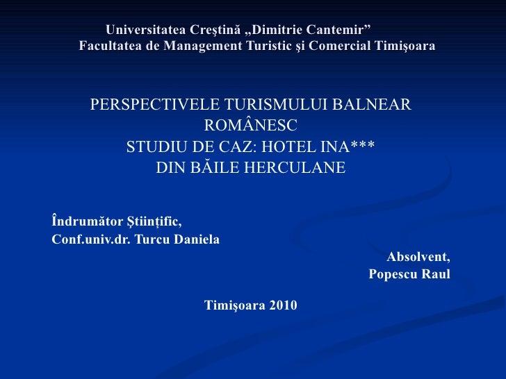 """Universitatea Creştină """"Dimitrie Cantemir"""" Facultatea de Management Turistic şi Comercial Timişoara PERSPECTIVELE TURISMUL..."""