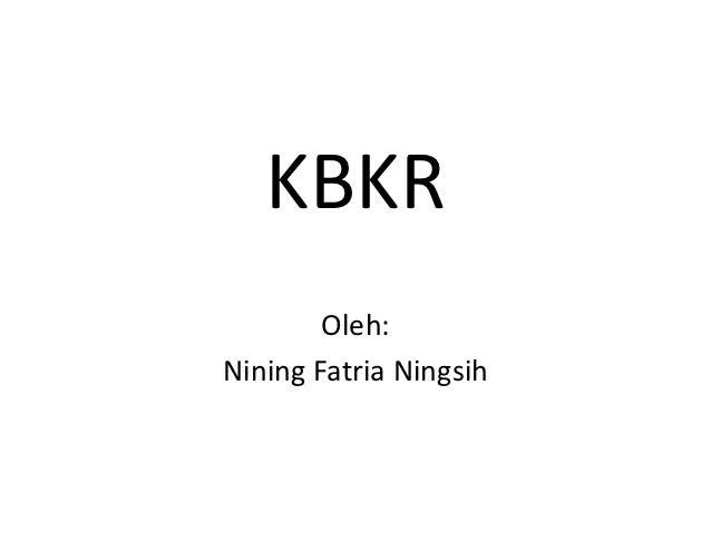 KBKR        Oleh:Nining Fatria Ningsih