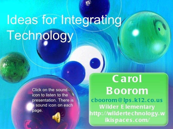 Carol Boorom [email_address] Wilder Elementary http://wildertechnology.wikispaces.com/ Ideas for Integrating Technology  C...