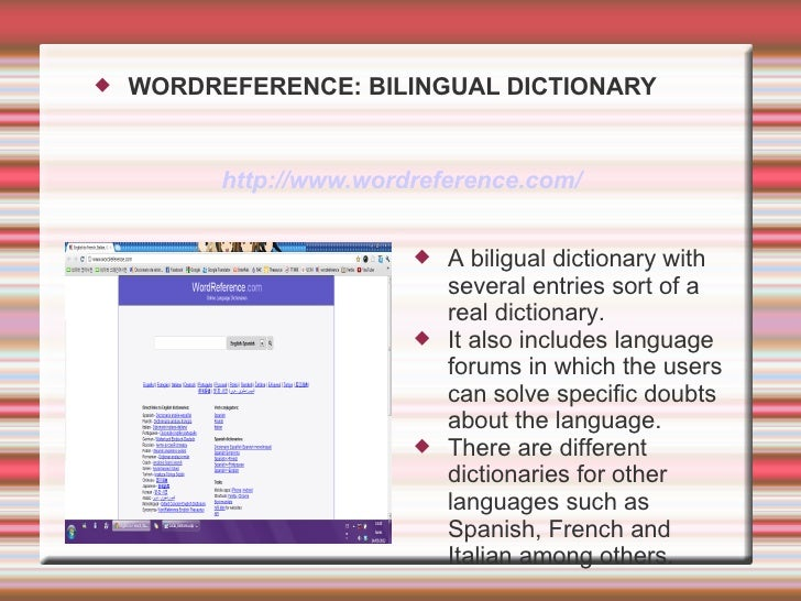    WORDREFERENCE: BILINGUAL DICTIONARY          http://www.wordreference.com/                            A biligual dict...