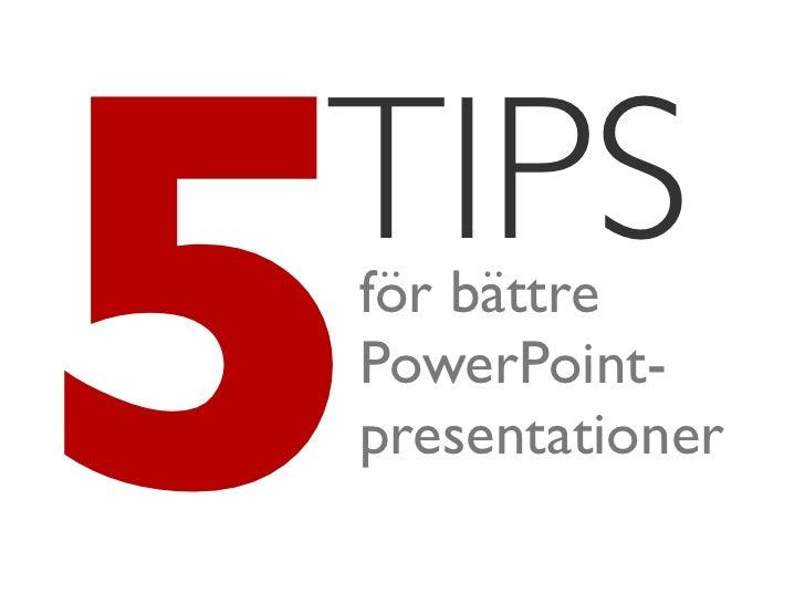 5TIPSför bättrePowerPoint-presentationer