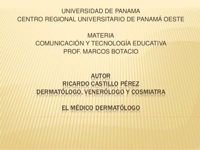 UNIVERSIDAD DE PANAMA CENTRO REGIONAL UNIVERSITARIO DE PANAMÁ OESTE MATERIA COMUNICACIÓN Y TECNOLOGÍA EDUCATIVA PROF. MARC...