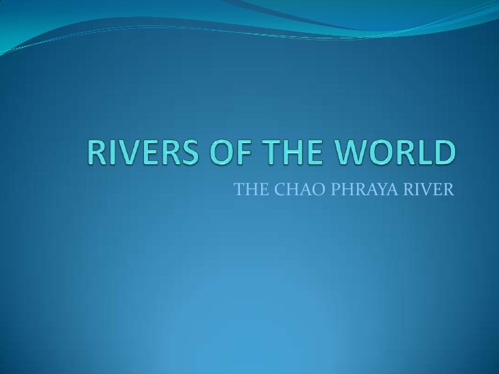 RIVERS OF THE WORLD<br />THE CHAO PHRAYA RIVER<br />