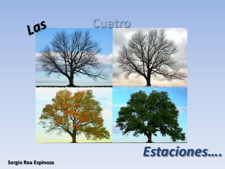 Cuatro<br />Las<br />Estaciones….<br />Sergio Roa Espinoza<br />
