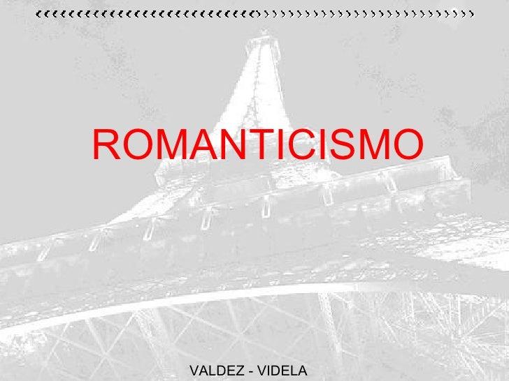 ROMANTICISMO   VALDEZ - VIDELA