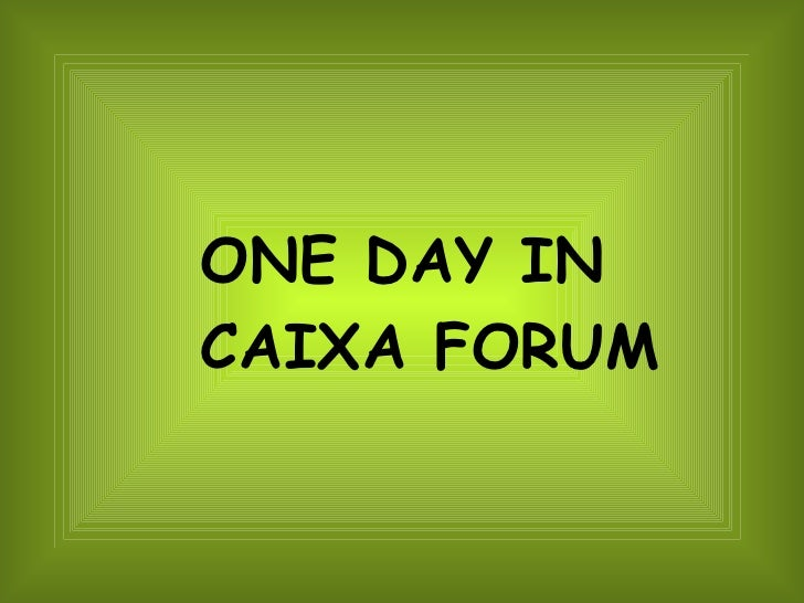 One day in Caixa Forum