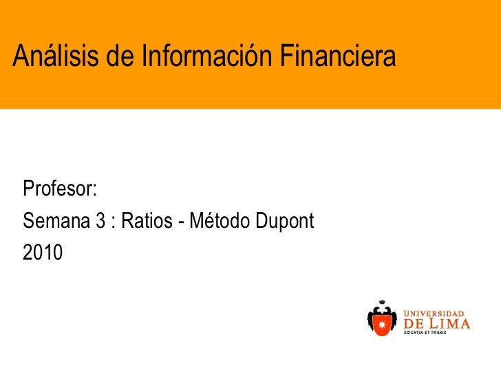 Análisis de Información Financiera<br />Profesor:<br />Semana 3 : Ratios - Método Dupont <br />2010<br />