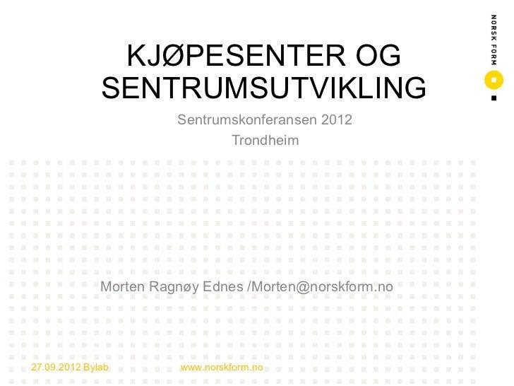 KJØPESENTER OG                      SENTRUMSUTVIKLING                                Sentrumskonferansen 2012             ...