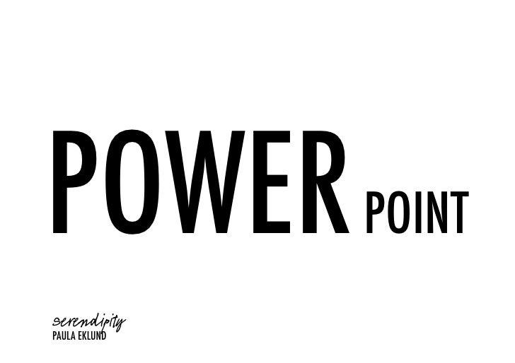 POWER POINT     ! Serendipity ! PAULA EKLUND!