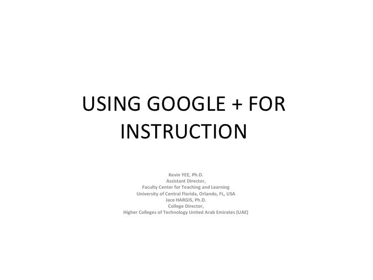USING GOOGLE + FOR   INSTRUCTION                        Kevin YEE, Ph.D.                       Assistant Director,        ...