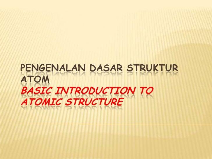Pengenalan Dasar Struktur Atom