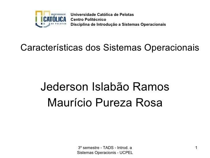 Jederson Islabão Ramos Maurício Pureza Rosa Características dos Sistemas Operacionais 3º semestre - TADS - Introd. a Siste...