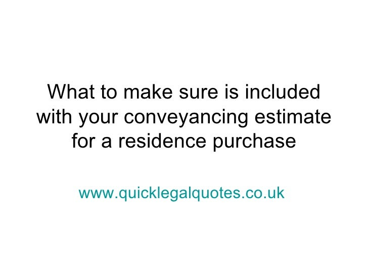 What to make sure is includedwith your conveyancing estimate    for a residence purchase    www.quicklegalquotes.co.uk